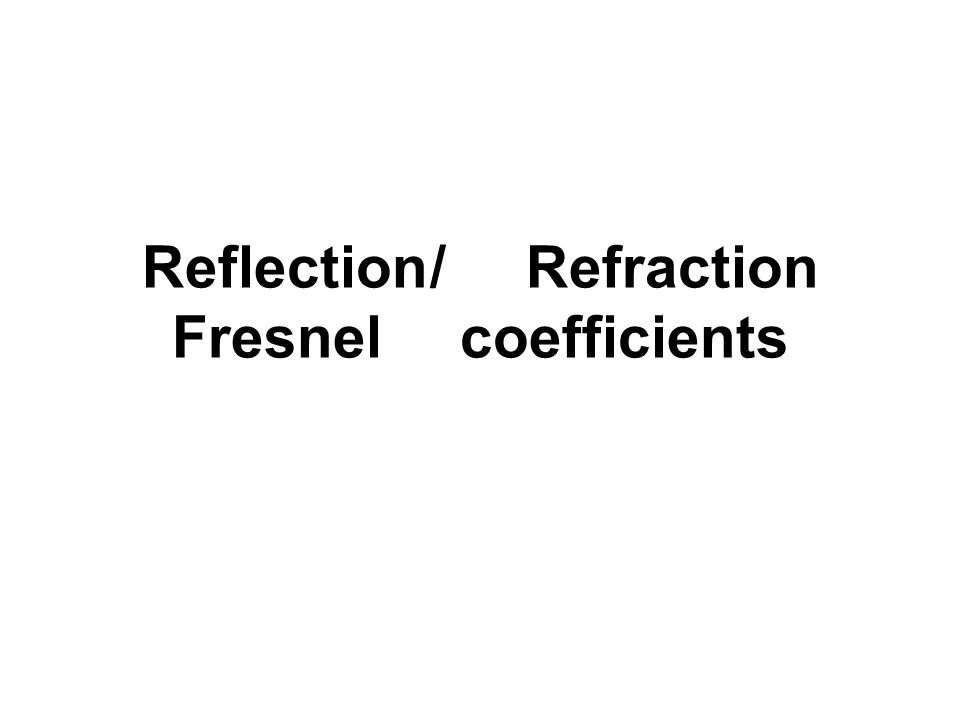 Reflection/Refraction Fresnelcoefficients