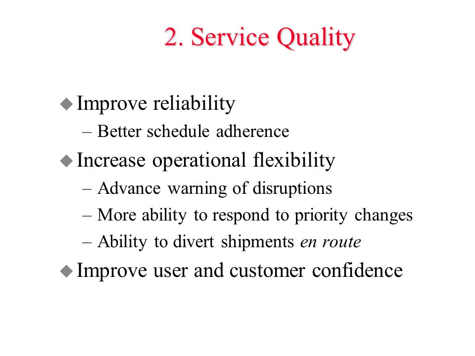 2. Service Quality u Improve reliability –Better schedule adherence u Increase operational flexibility –Advance warning of disruptions –More ability t