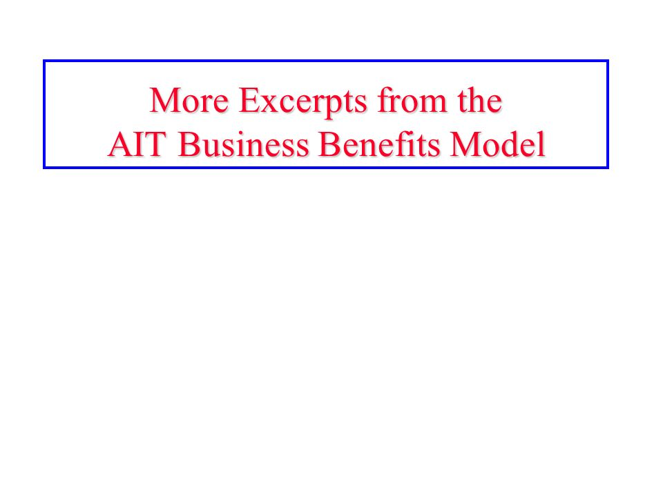 More Excerpts from the AIT Business Benefits Model