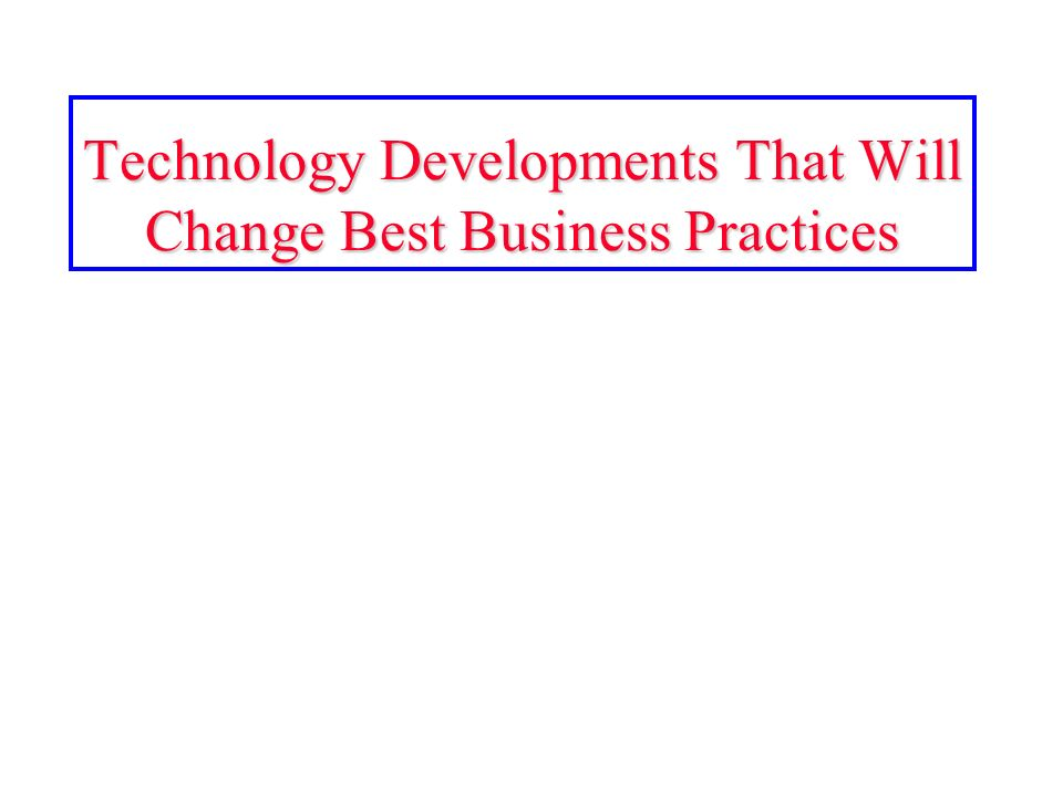 Technology Developments That Will Change Best Business Practices