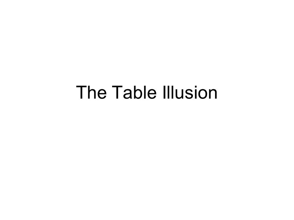 The Table Illusion