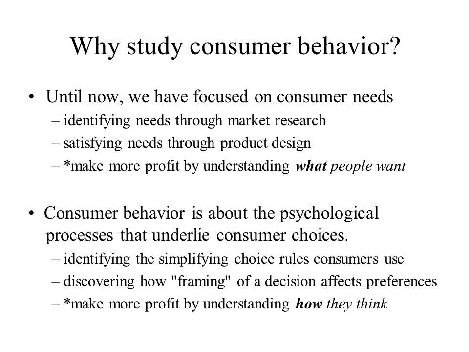 Why study consumer behavior.