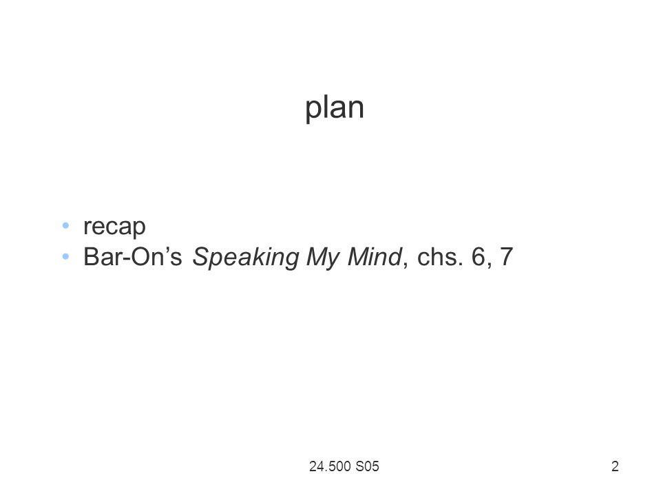 24.500 S05 2 plan recap Bar-Ons Speaking My Mind, chs. 6, 7