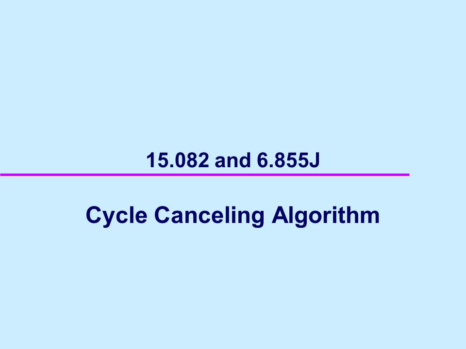 15.082 and 6.855J Cycle Canceling Algorithm