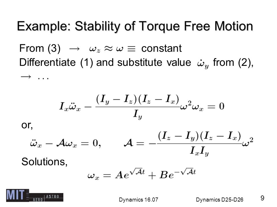 Dynamics 16.07Dynamics D25-D26 Example: Stability of Torque Free Motion 9 From (3)constant Differentiate (1) and substitute value from (2), or, Soluti