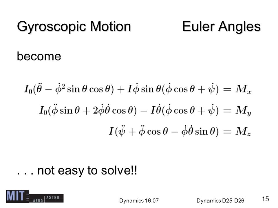 Dynamics 16.07Dynamics D25-D26 Gyroscopic Motion Euler Angles become... not easy to solve!! 15