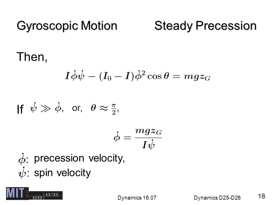 Dynamics 16.07Dynamics D25-D26 Gyroscopic Motion Steady Precession Then, If 18 precession velocity, spin velocity