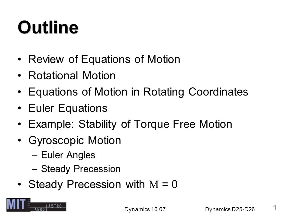 Dynamics 16.07Dynamics D25-D26 Outline Review of Equations of Motion Rotational Motion Equations of Motion in Rotating Coordinates Euler Equations Exa