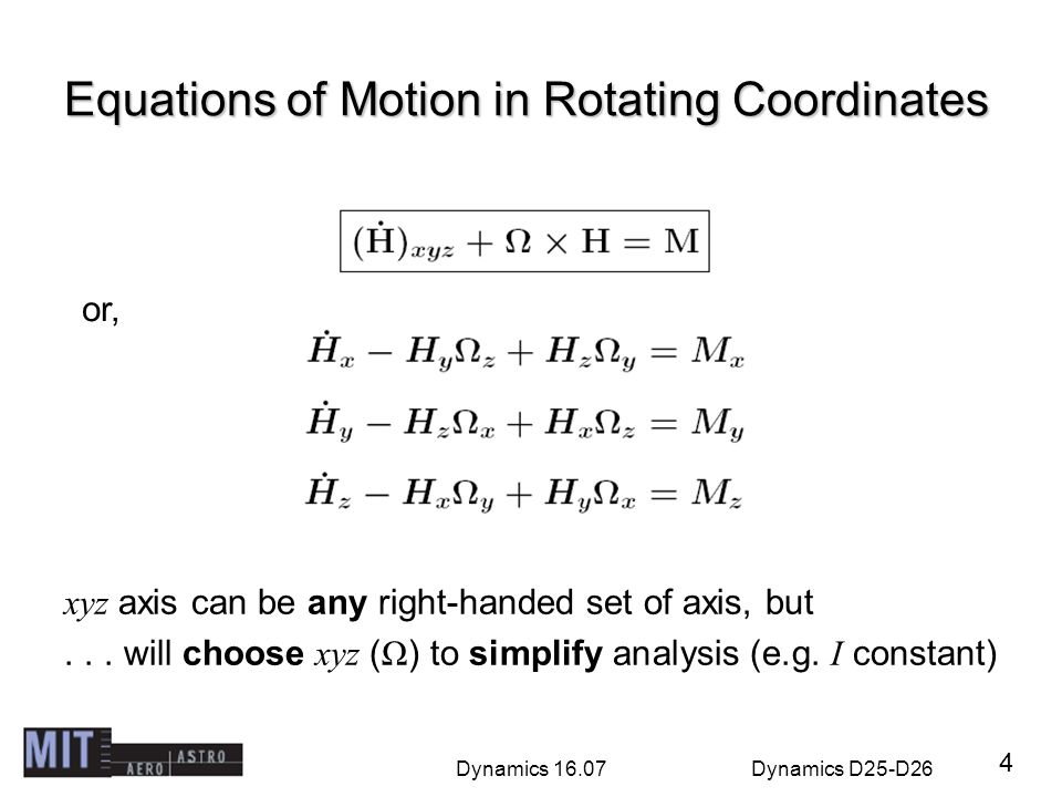 Dynamics 16.07Dynamics D25-D26 Equations of Motion in Rotating Coordinates xyz axis can be any right-handed set of axis, but... will choose xyz ( Ω )