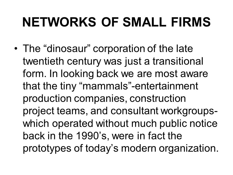 NETWORKS OF SMALL FIRMS The dinosaur corporation of the late twentieth century was just a transitional form.