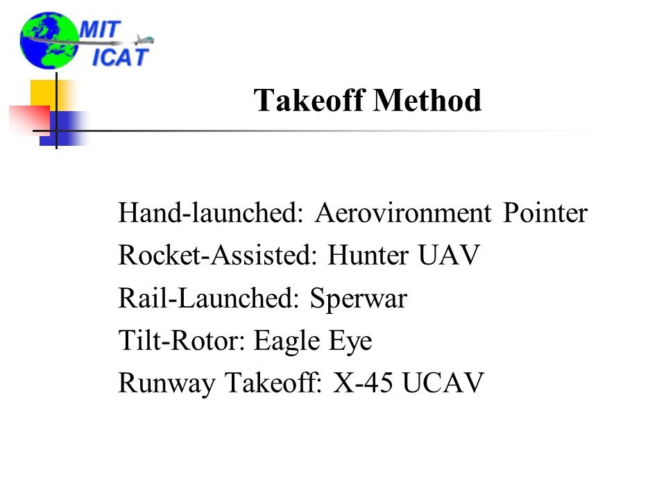 Takeoff Method Hand-launched: Aerovironment Pointer Rocket-Assisted: Hunter UAV Rail-Launched: Sperwar Tilt-Rotor: Eagle Eye Runway Takeoff: X-45 UCAV