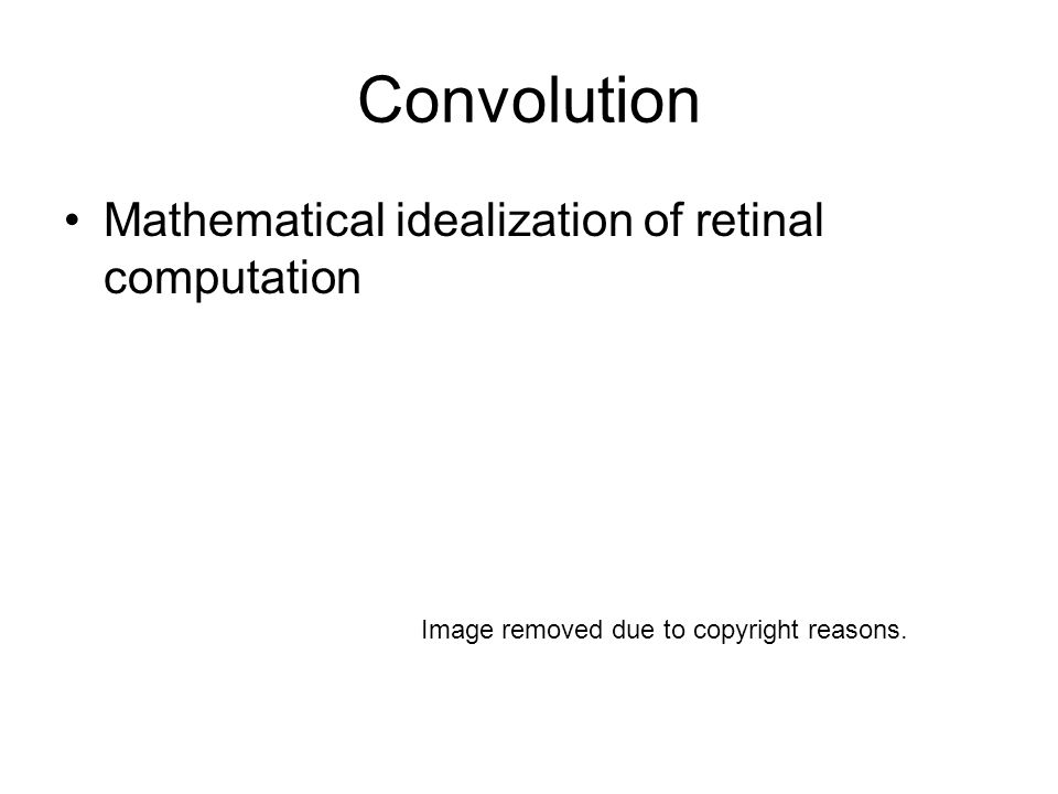 Convolution Mathematical idealization of retinal computation Image removed due to copyright reasons.