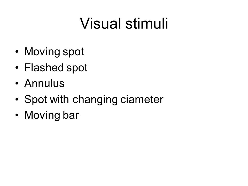 Visual stimuli Moving spot Flashed spot Annulus Spot with changing ciameter Moving bar
