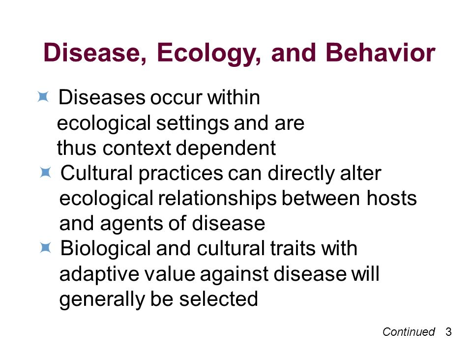 4 Disease, Ecology, and Behavior Human behavior plays a significant role in the etiology of every major category of disease The understanding of the influence of human behavior on disease requires a sociological perspective