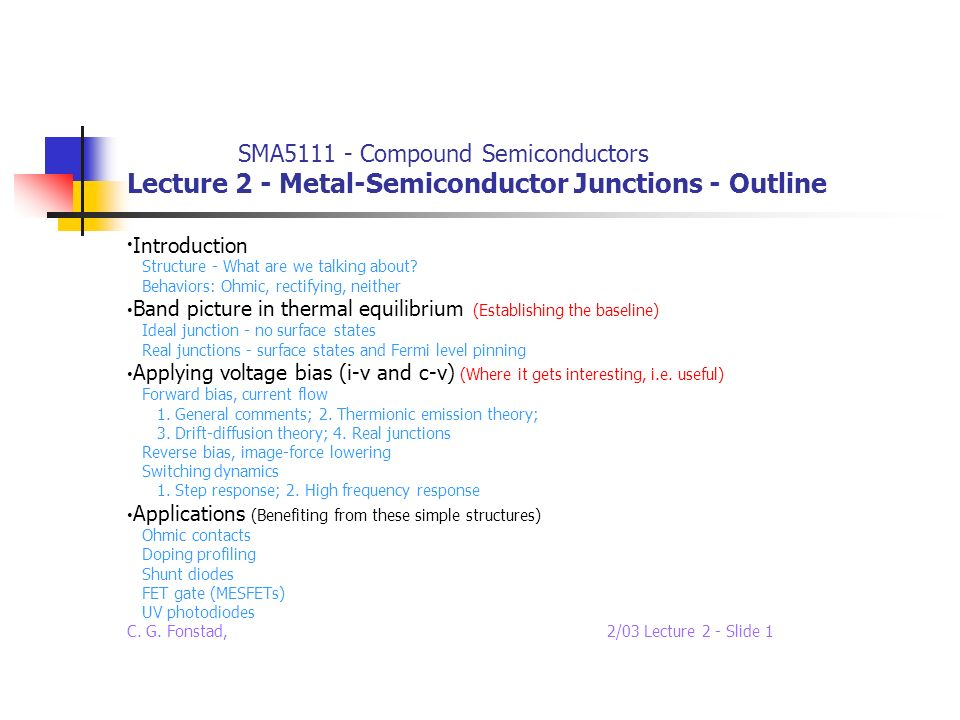 SMA5111 - Compound Semiconductors Lecture 2 - Metal-Semiconductor Junctions - Outline Introduction Structure - What are we talking about? Behaviors: O