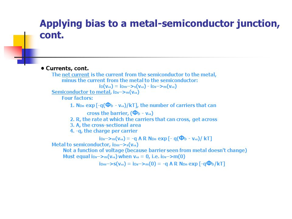 Applying bias to a metal-semiconductor junction, cont. Currents, cont. The net current is the current from the semiconductor to the metal, minus the c