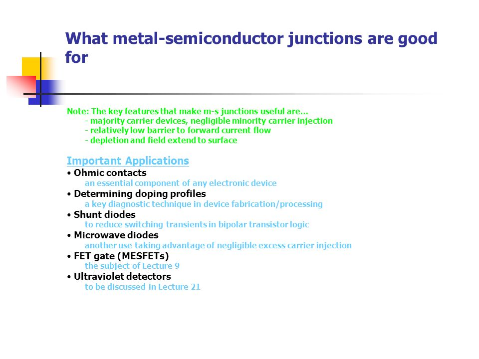 What metal-semiconductor junctions are good for Note: The key features that make m-s junctions useful are… - majority carrier devices, negligible mino