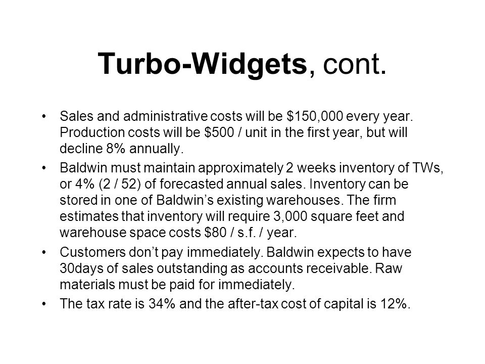 Turbo-Widgets, cont. Sales and administrative costs will be $150,000 every year.