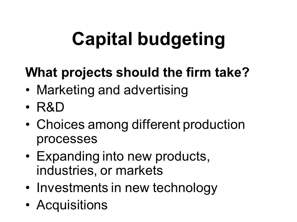 Capital budgeting What projects should the firm take.