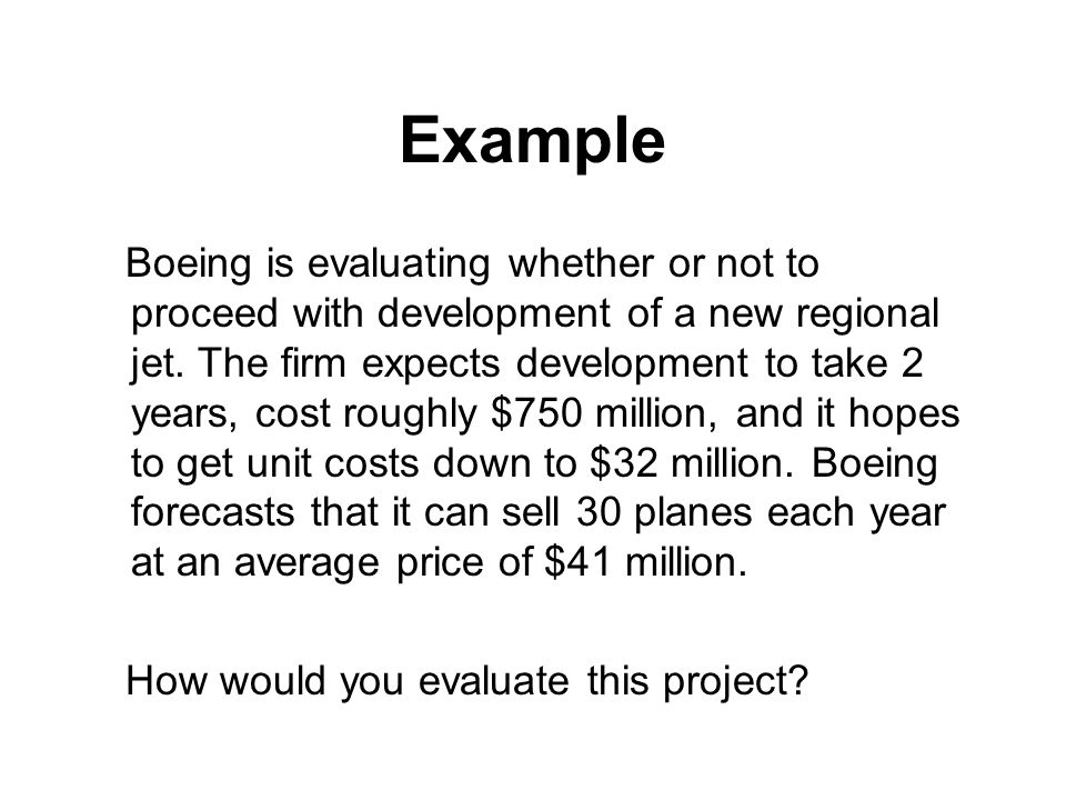 Example Boeing is evaluating whether or not to proceed with development of a new regional jet.