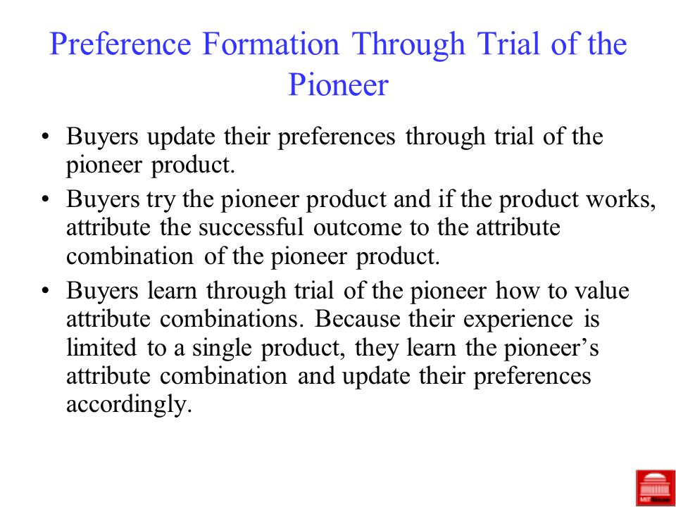 Preference Formation Through Trial of the Pioneer Buyers update their preferences through trial of the pioneer product. Buyers try the pioneer product