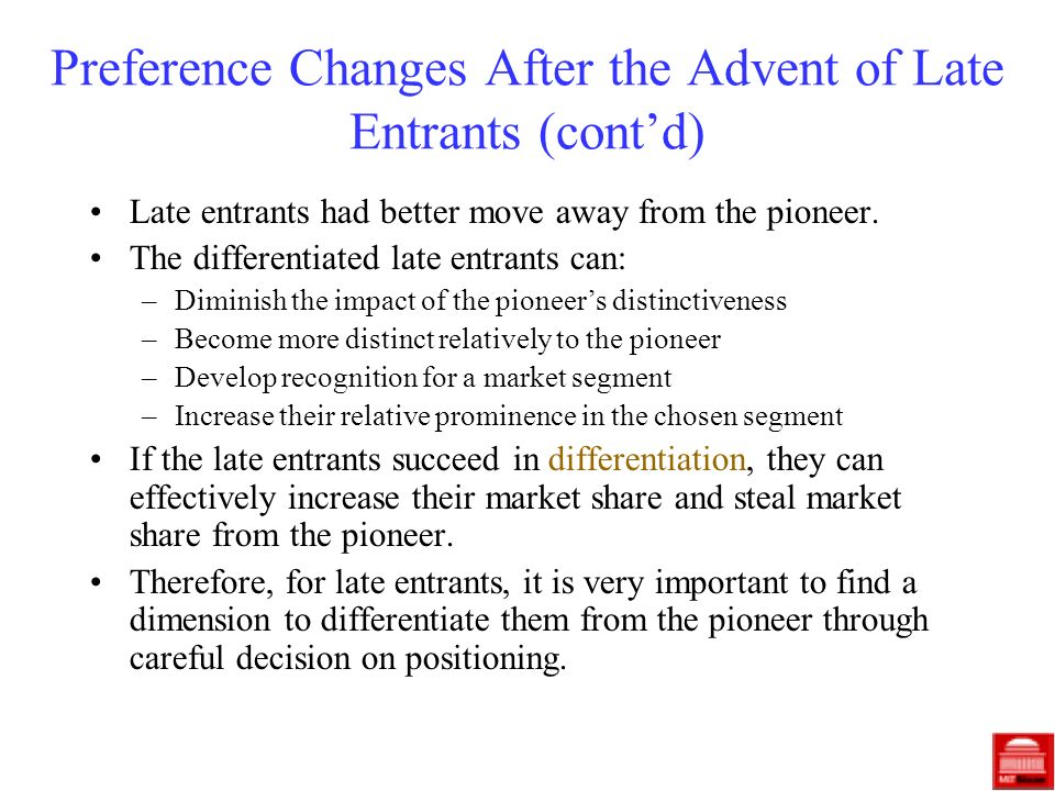 Preference Changes After the Advent of Late Entrants (contd) Late entrants had better move away from the pioneer. The differentiated late entrants can