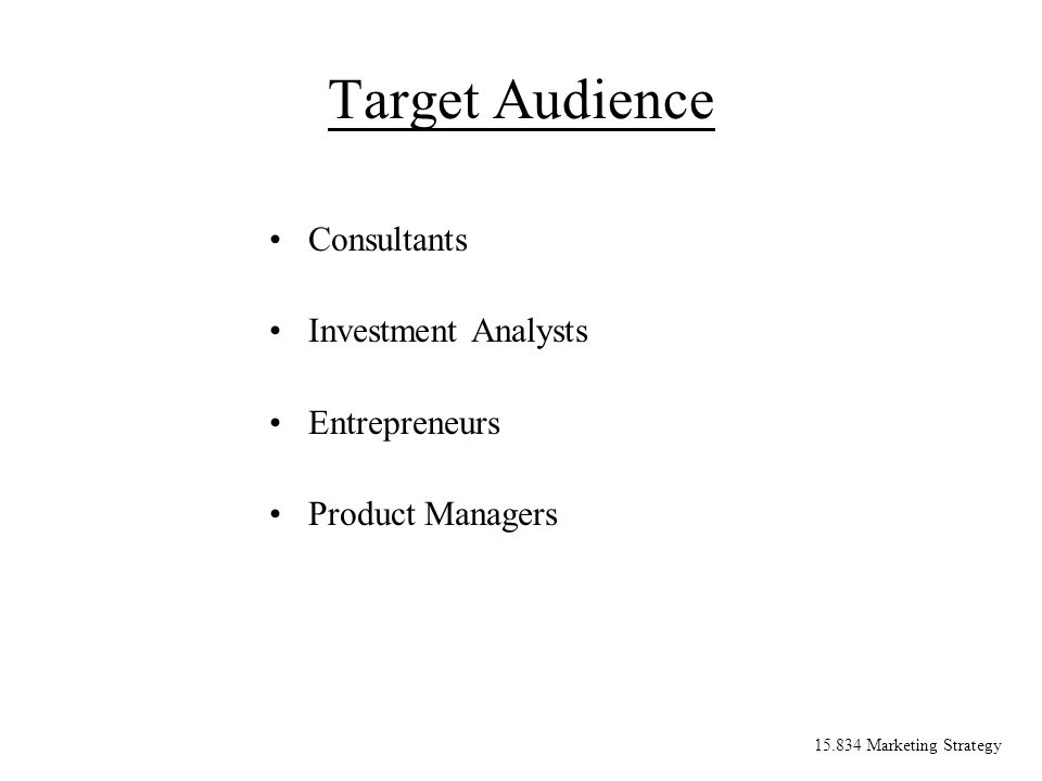 15.834 Marketing Strategy Target Audience Consultants Investment Analysts Entrepreneurs Product Managers