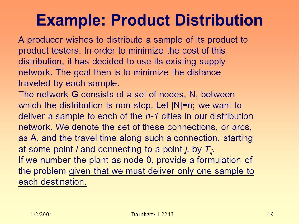 1/2/2004Barnhart J19 Example: Product Distribution A producer wishes to distribute a sample of its product to product testers.