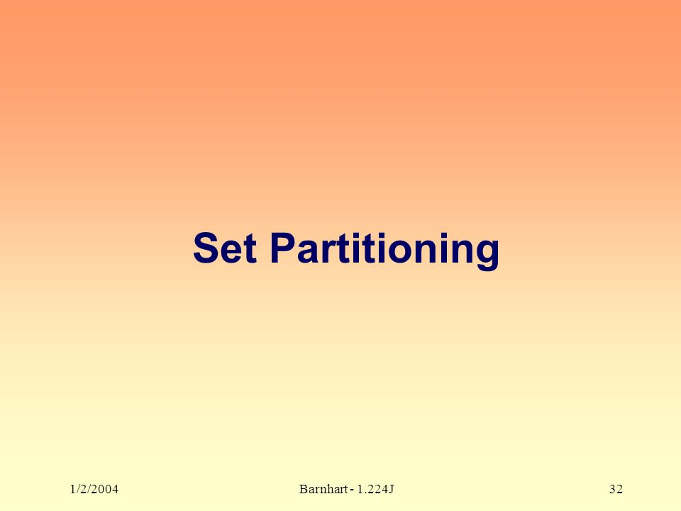 1/2/2004Barnhart - 1.224J32 Set Partitioning