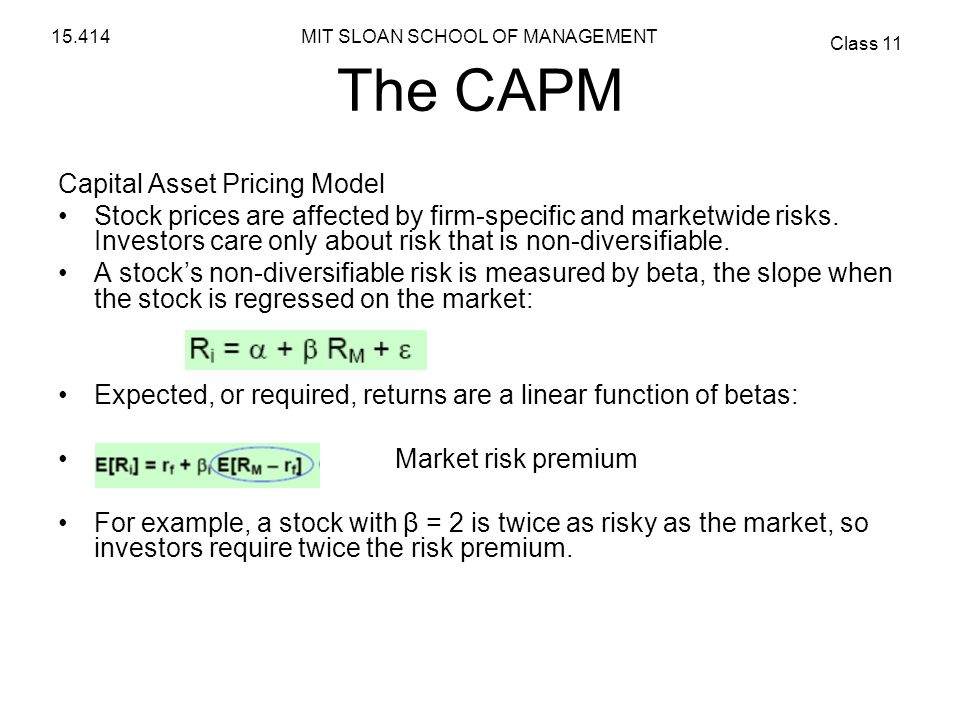 MIT SLOAN SCHOOL OF MANAGEMENT Class 11 15.414 The CAPM Capital Asset Pricing Model Stock prices are affected by firm-specific and marketwide risks. I