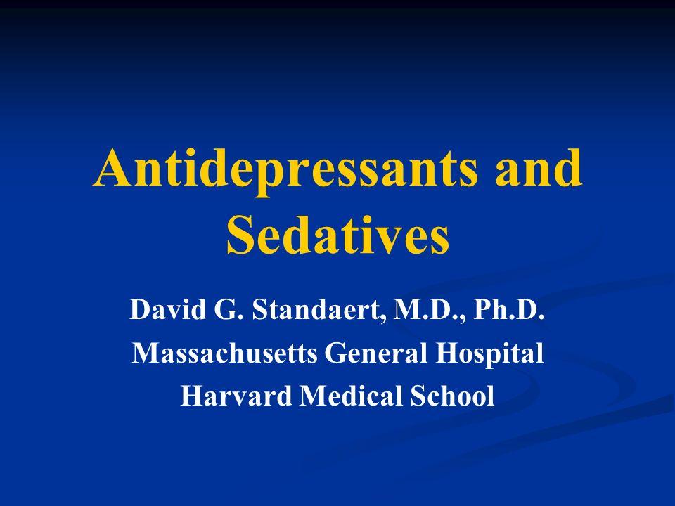 Antidepressants and Sedatives David G. Standaert, M.D., Ph.D. Massachusetts General Hospital Harvard Medical School