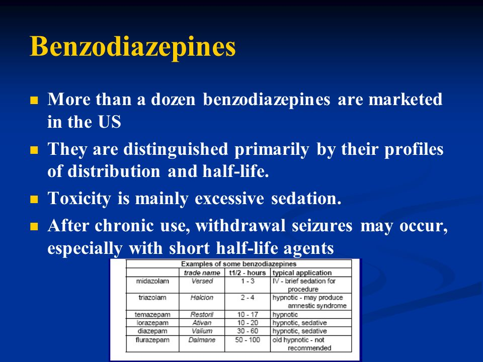 Benzodiazepines More than a dozen benzodiazepines are marketed in the US They are distinguished primarily by their profiles of distribution and half-l