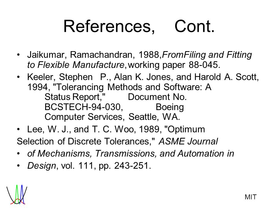 MIT References,Cont. Jaikumar, Ramachandran, 1988,FromFiling and Fitting to FlexibleManufacture,working paper 88-045. Keeler, StephenP., Alan K. Jones