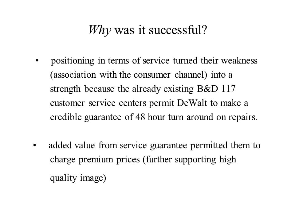 Why was it successful? positioning in terms of service turned their weakness (association with the consumer channel) into a strength because the alrea
