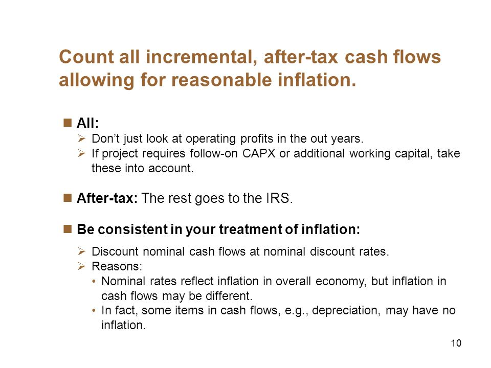 10 Count all incremental, after-tax cash flows allowing for reasonable inflation.