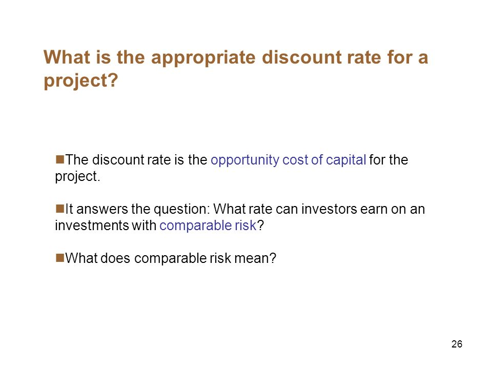 26 What is the appropriate discount rate for a project.