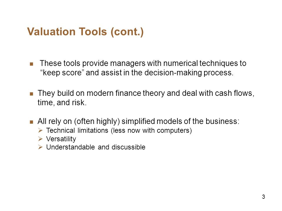 3 Valuation Tools (cont.) These tools provide managers with numerical techniques to keep score and assist in the decision-making process. They build o