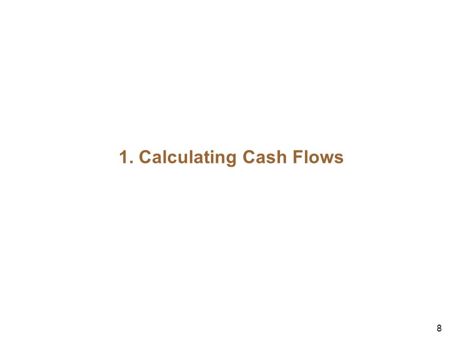 8 1. Calculating Cash Flows