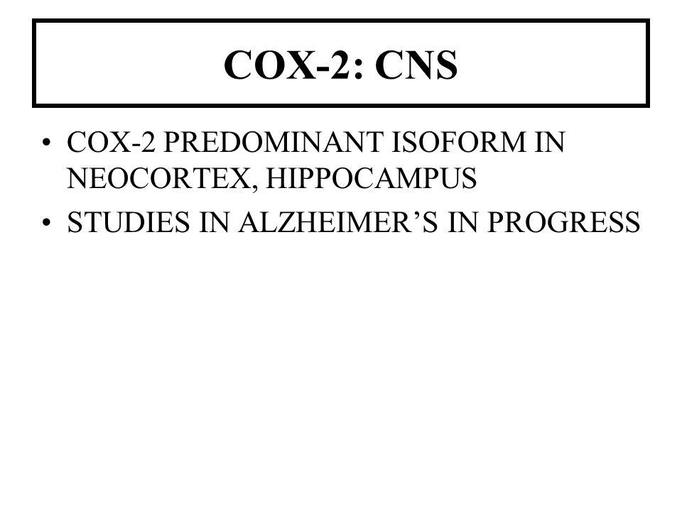 COX-2: CNS COX-2 PREDOMINANT ISOFORM IN NEOCORTEX, HIPPOCAMPUS STUDIES IN ALZHEIMERS IN PROGRESS