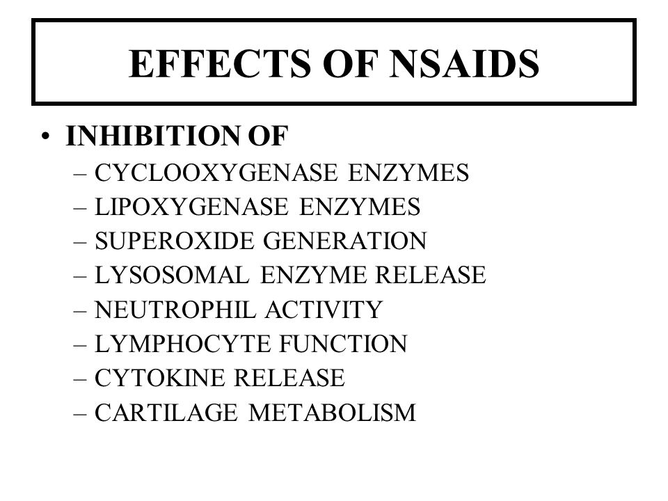 EFFECTS OF NSAIDS INHIBITION OF –CYCLOOXYGENASE ENZYMES –LIPOXYGENASE ENZYMES –SUPEROXIDE GENERATION –LYSOSOMAL ENZYME RELEASE –NEUTROPHIL ACTIVITY –L