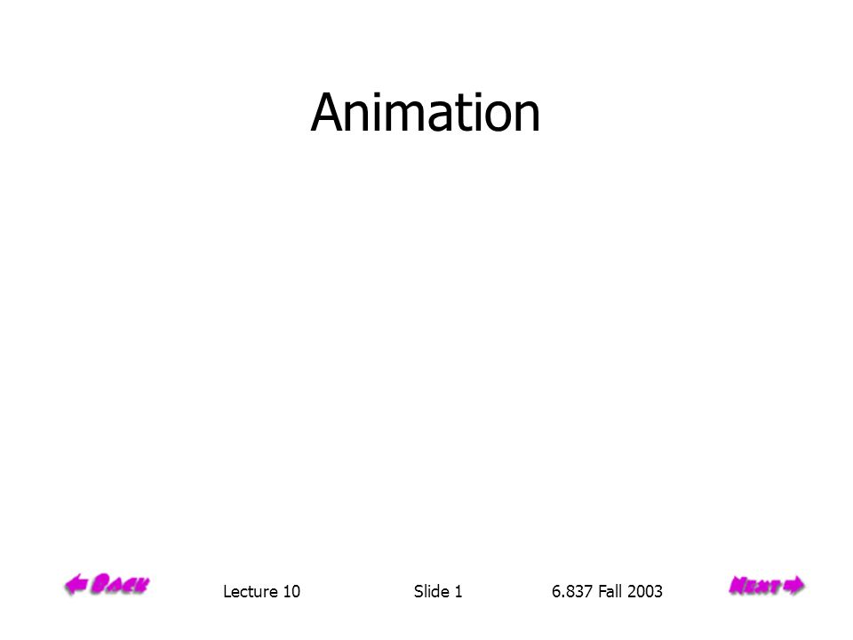 Animation Lecture 10 Slide 1 6.837 Fall 2003