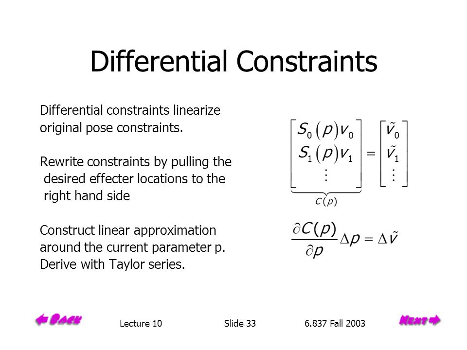 Differential Constraints Differential constraints linearize original pose constraints. Rewrite constraints by pulling the desired effecter locations t