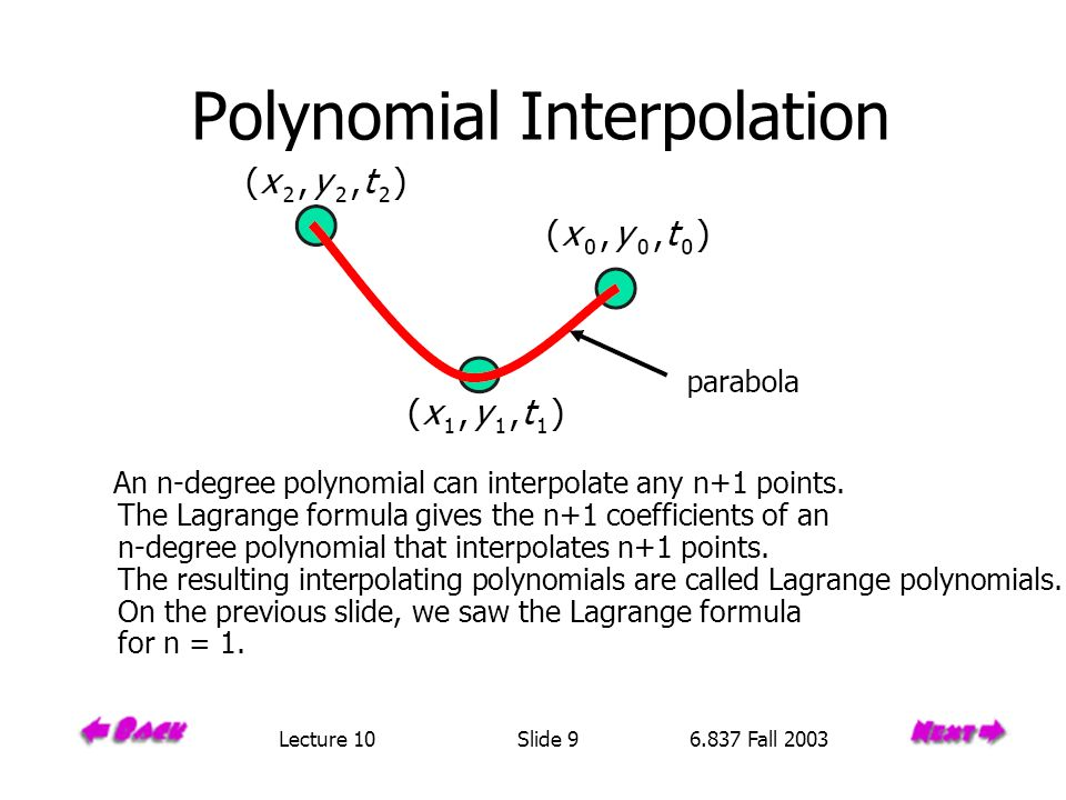 Polynomial Interpolation An n-degree polynomial can interpolate any n+1 points.