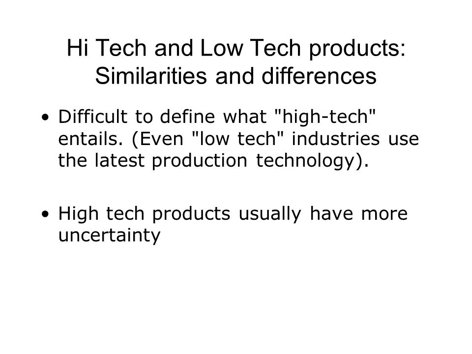 Hi Tech and Low Tech products: Similarities and differences Difficult to define what