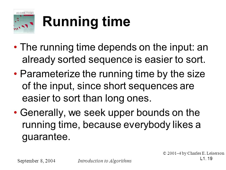 L1. 19 Running time The running time depends on the input: an already sorted sequence is easier to sort. Parameterize the running time by the size of