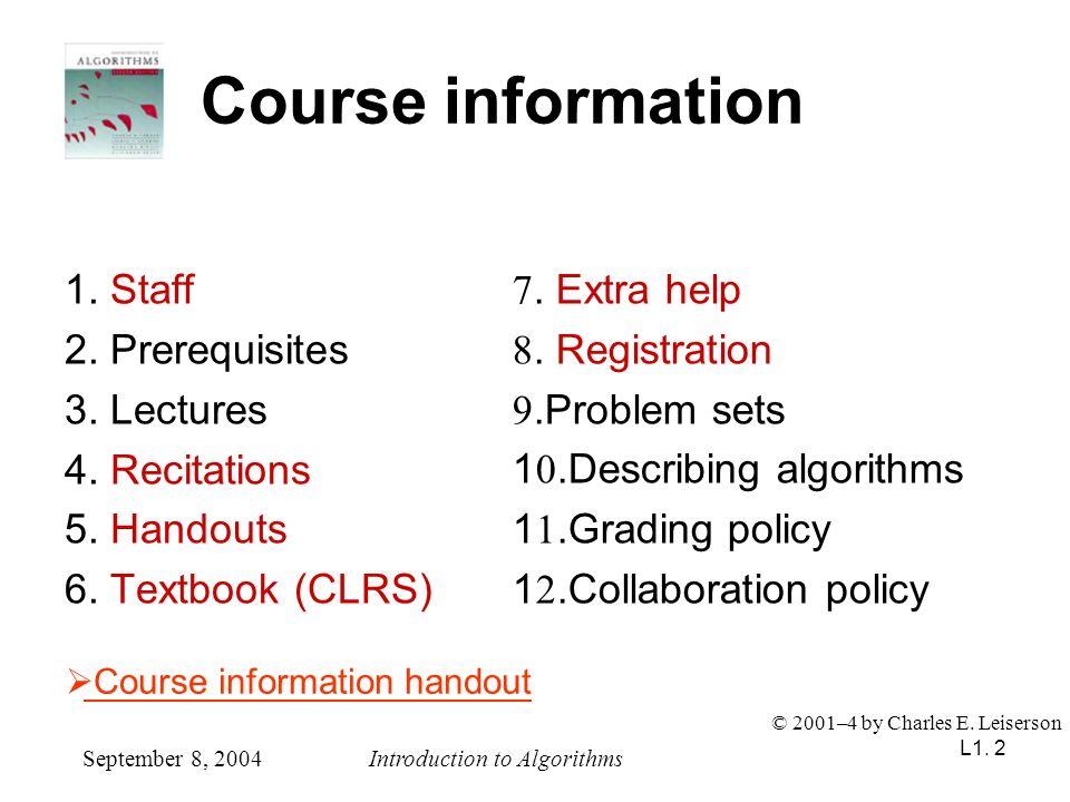 L1. 2 Course information 1. Staff 2. Prerequisites 3. Lectures 4. Recitations 5. Handouts 6. Textbook (CLRS) 7. Extra help 8. Registration 9.Problem s