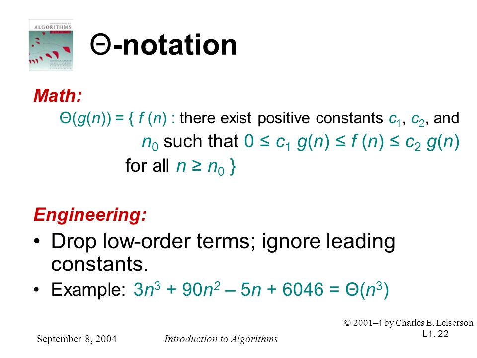 L1. 22 Θ-notation Math: Θ(g(n)) = { f (n) : there exist positive constants c 1, c 2, and n 0 such that 0 c 1 g(n) f (n) c 2 g(n) for all n n 0 } Engin