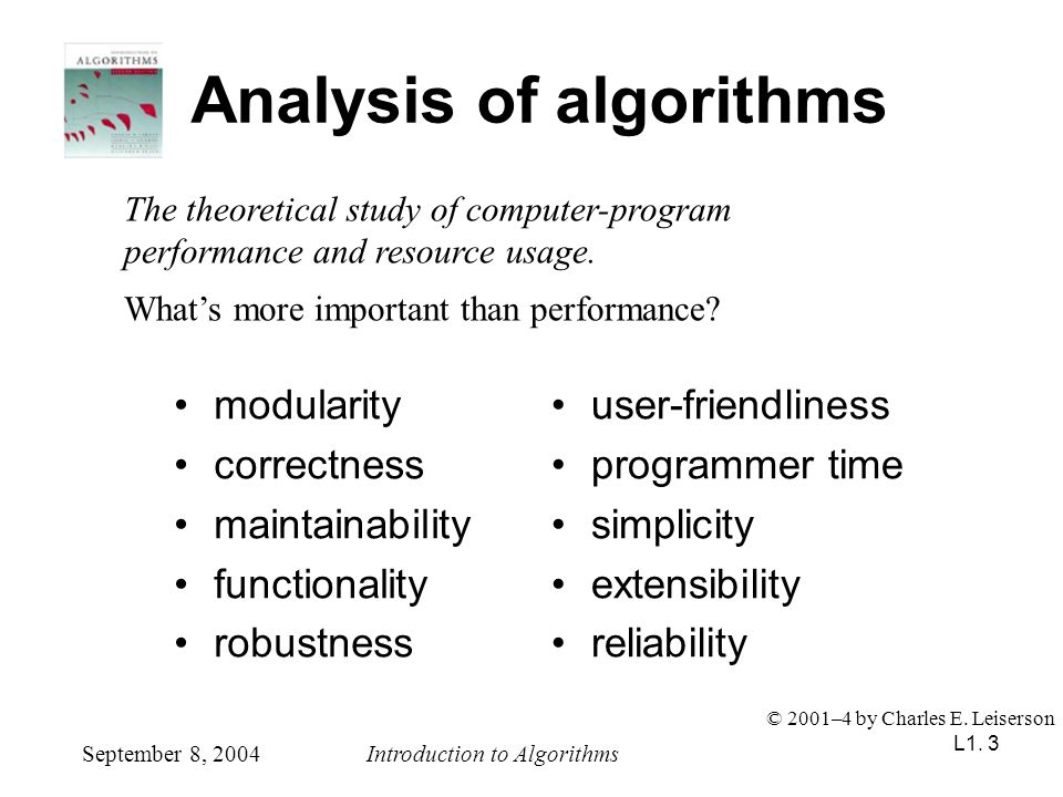 L1. 3 Analysis of algorithms September 8, 2004Introduction to Algorithms © 2001–4 by Charles E. Leiserson modularity correctness maintainability funct
