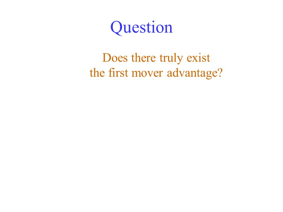 Question Does there truly exist the first mover advantage?