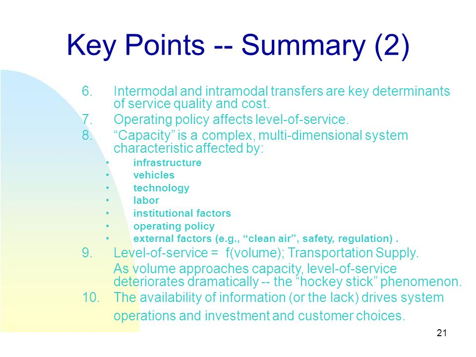 21 Key Points -- Summary (2) 6.Intermodal and intramodal transfers are key determinants of service quality and cost.